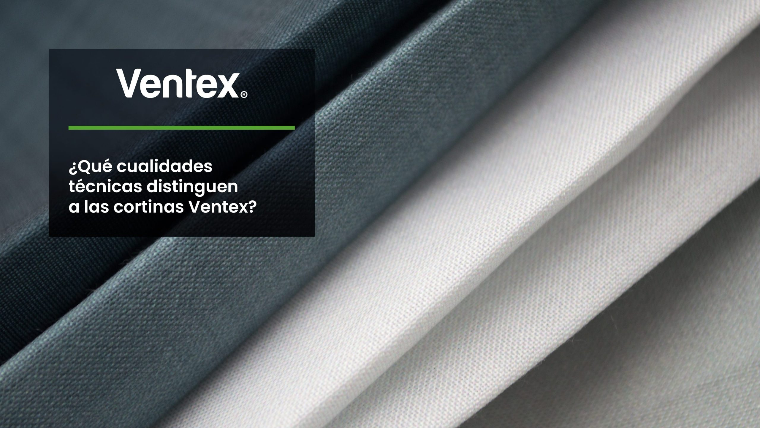 What technical qualities differentiate Ventex curtains?
